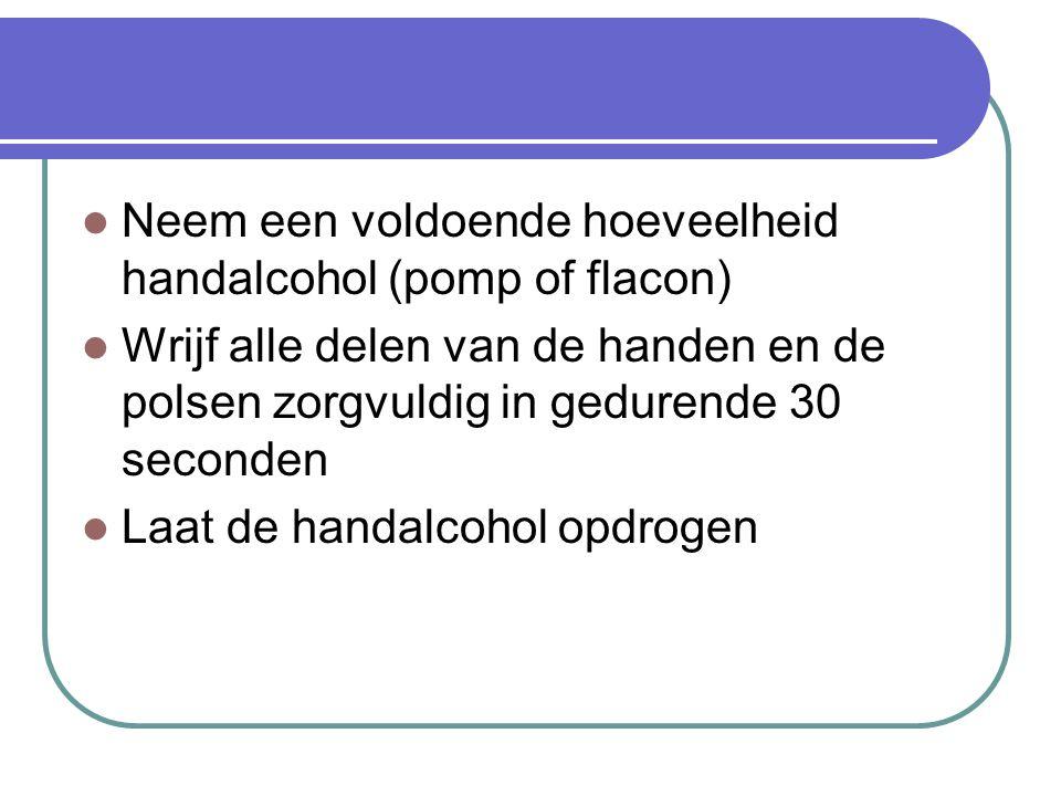 Neem een voldoende hoeveelheid handalcohol (pomp of flacon)
