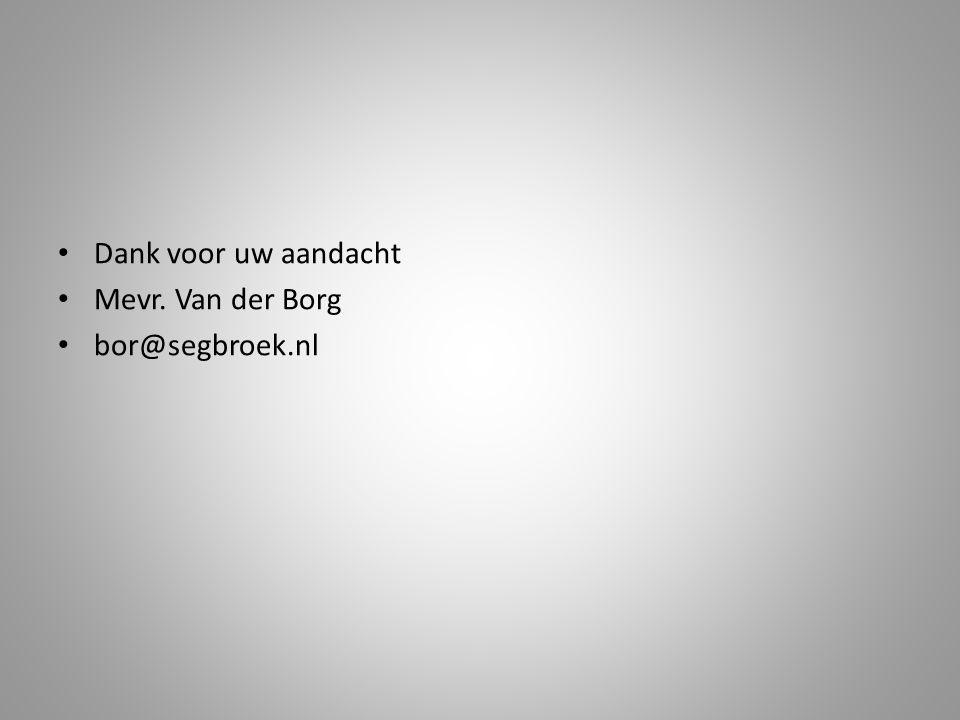 Dank voor uw aandacht Mevr. Van der Borg bor@segbroek.nl