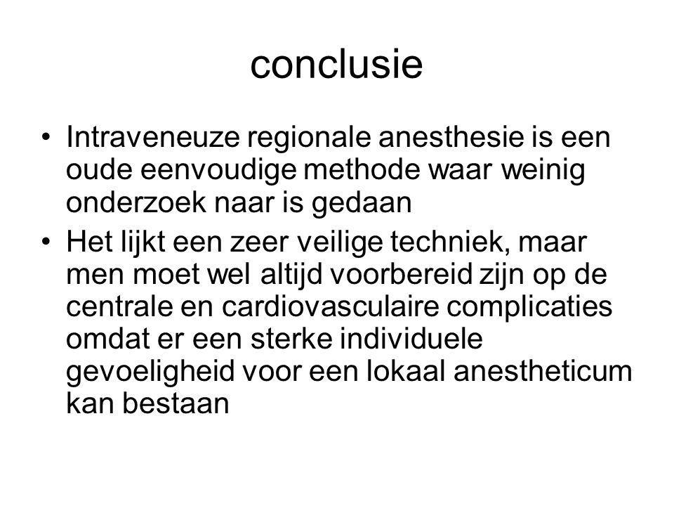 conclusie Intraveneuze regionale anesthesie is een oude eenvoudige methode waar weinig onderzoek naar is gedaan.