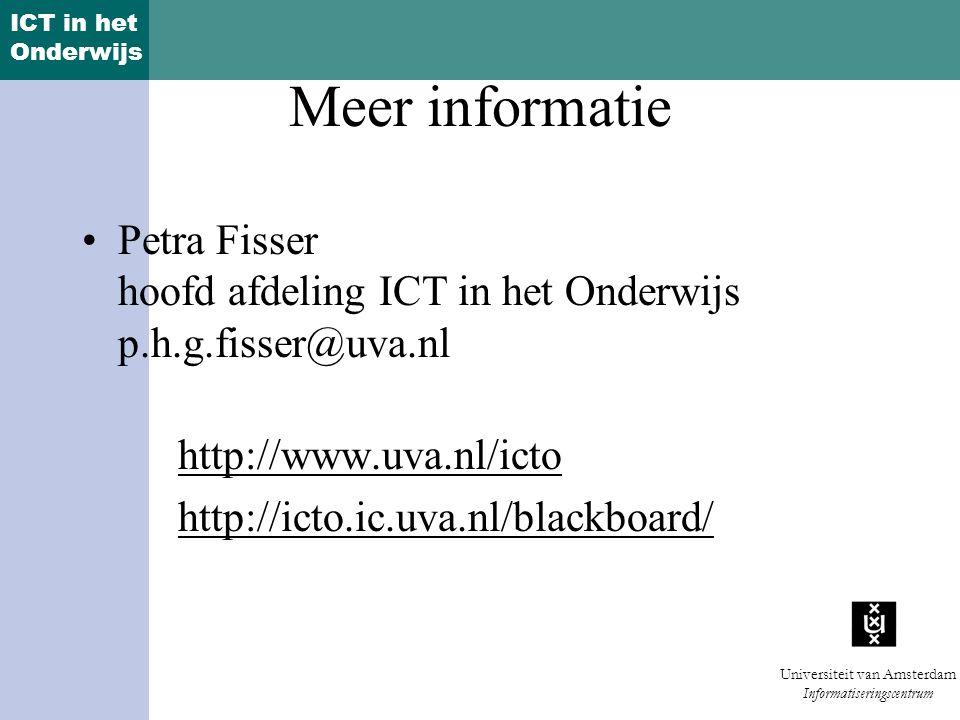 Meer informatie Petra Fisser hoofd afdeling ICT in het Onderwijs p.h.g.fisser@uva.nl. http://www.uva.nl/icto.