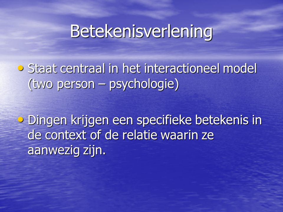 Betekenisverlening Staat centraal in het interactioneel model (two person – psychologie)
