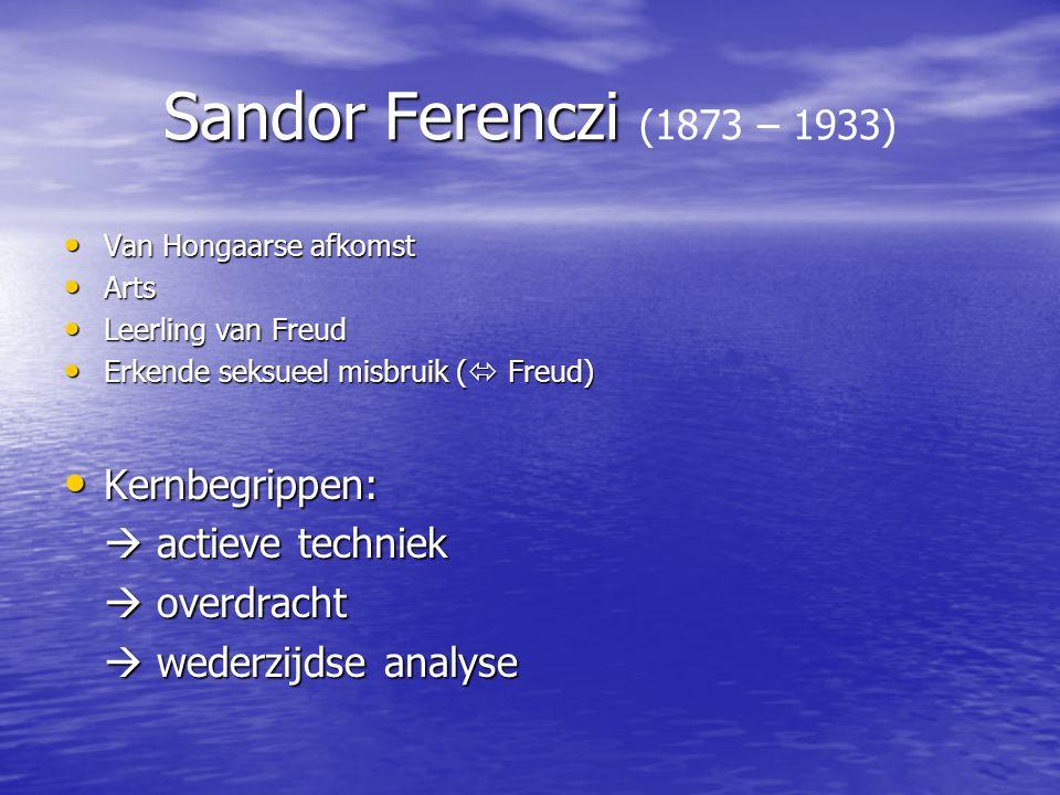 Sandor Ferenczi (1873 – 1933) Kernbegrippen:  actieve techniek