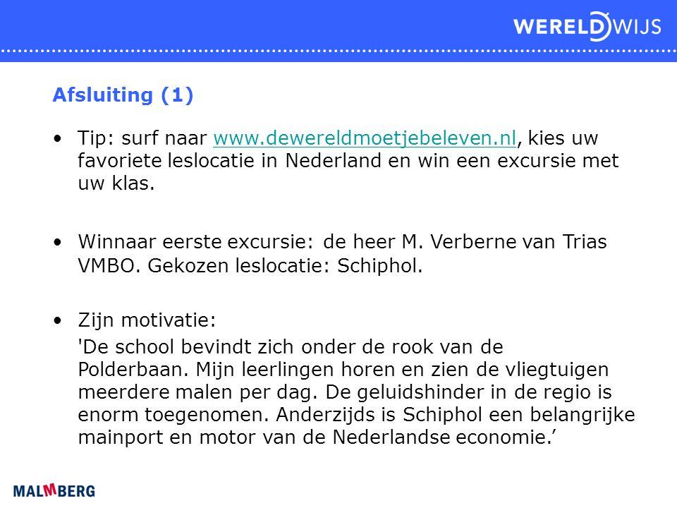 Afsluiting (1) Tip: surf naar www.dewereldmoetjebeleven.nl, kies uw favoriete leslocatie in Nederland en win een excursie met uw klas.
