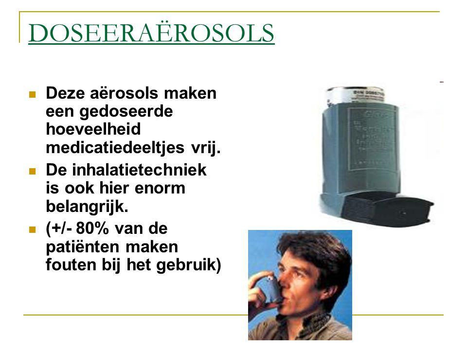 DOSEERAËROSOLS Deze aërosols maken een gedoseerde hoeveelheid medicatiedeeltjes vrij. De inhalatietechniek is ook hier enorm belangrijk.