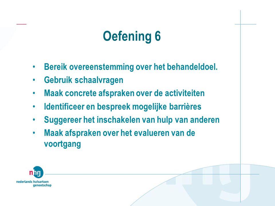Oefening 6 Bereik overeenstemming over het behandeldoel.