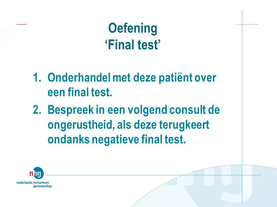 Oefening 'Final test' Onderhandel met deze patiënt over een final test.
