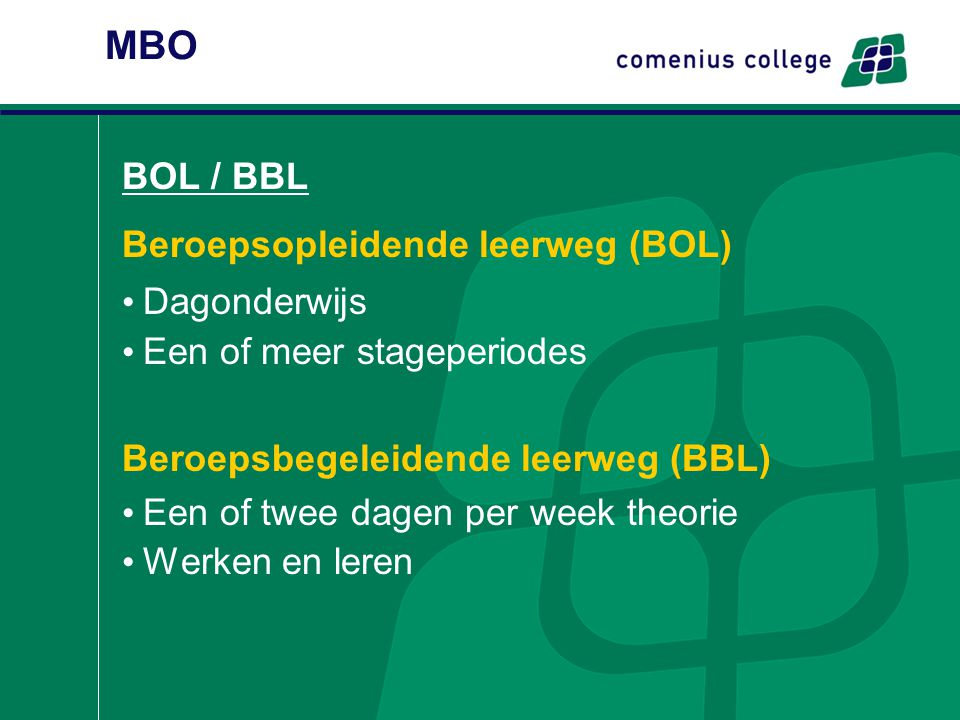 Beroepsopleidende leerweg (BOL) Dagonderwijs Een of meer stageperiodes