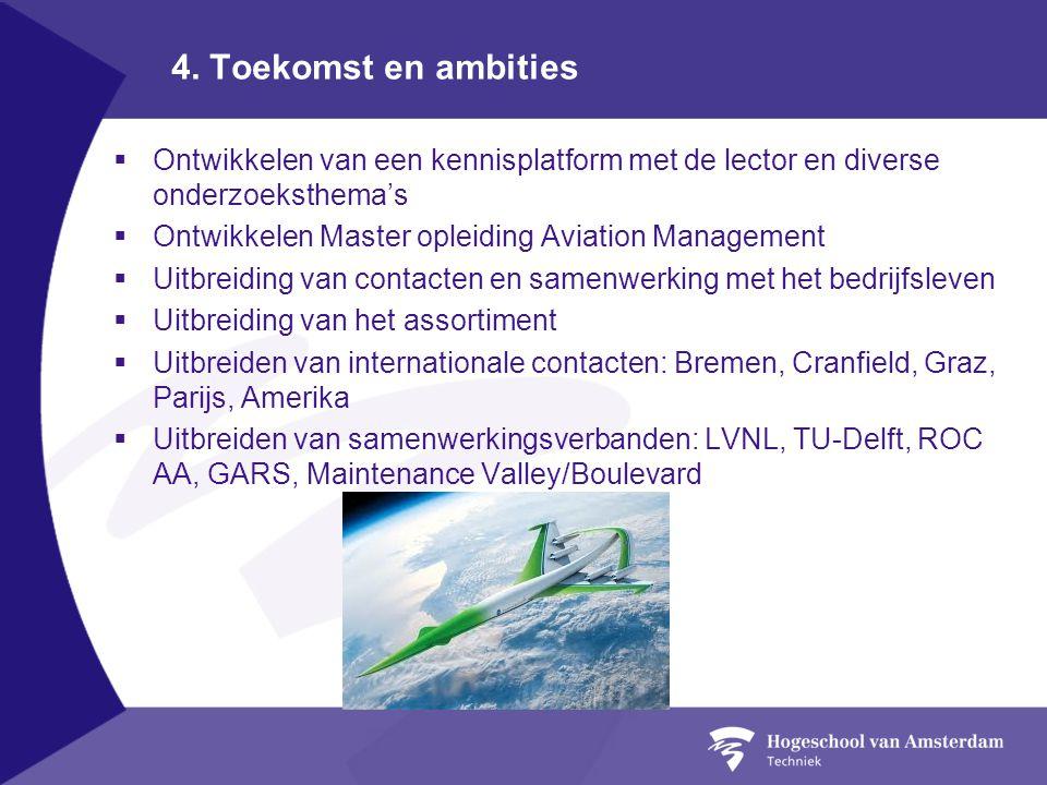 4. Toekomst en ambities Ontwikkelen van een kennisplatform met de lector en diverse onderzoeksthema's.