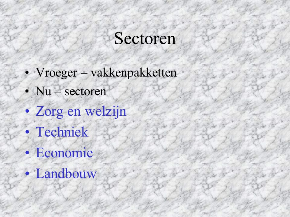 Sectoren Zorg en welzijn Techniek Economie Landbouw