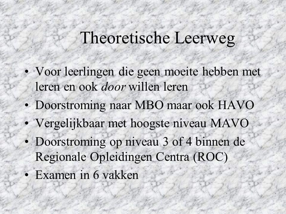 Theoretische Leerweg Voor leerlingen die geen moeite hebben met leren en ook door willen leren. Doorstroming naar MBO maar ook HAVO.