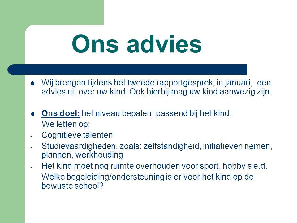Ons advies Wij brengen tijdens het tweede rapportgesprek, in januari, een advies uit over uw kind. Ook hierbij mag uw kind aanwezig zijn.