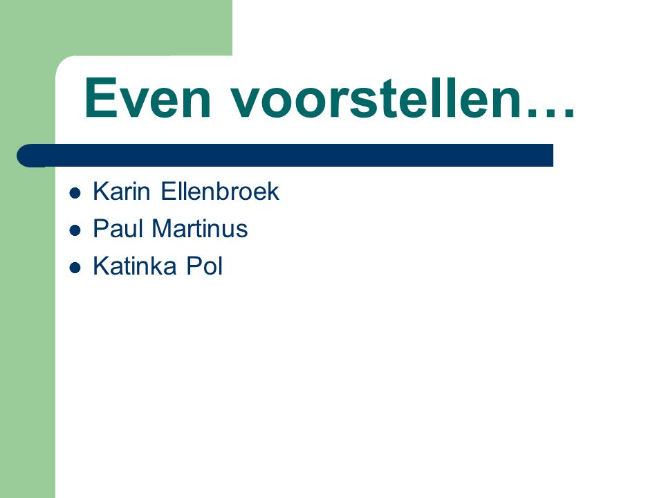 Even voorstellen… Karin Ellenbroek Paul Martinus Katinka Pol