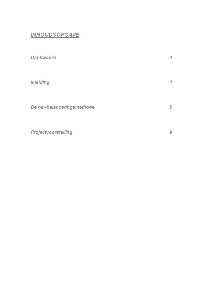 INHOUDSOPGAVE Dankwoord 3 Inleiding 4 De her-balanceringsmethode 6