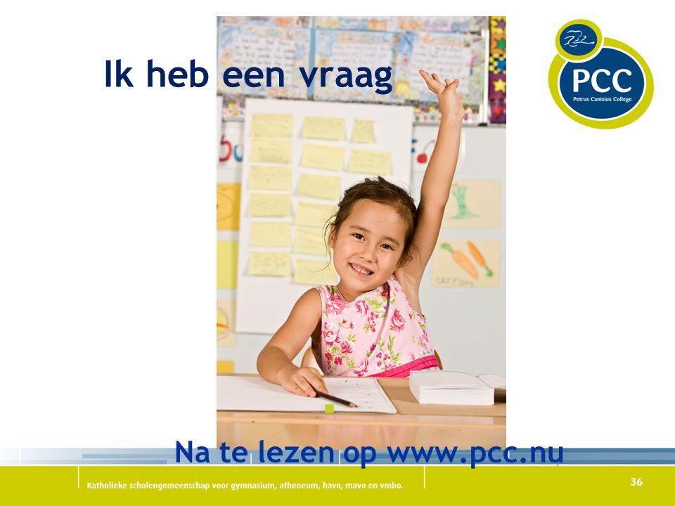 Ik heb een vraag Na te lezen op www.pcc.nu 36