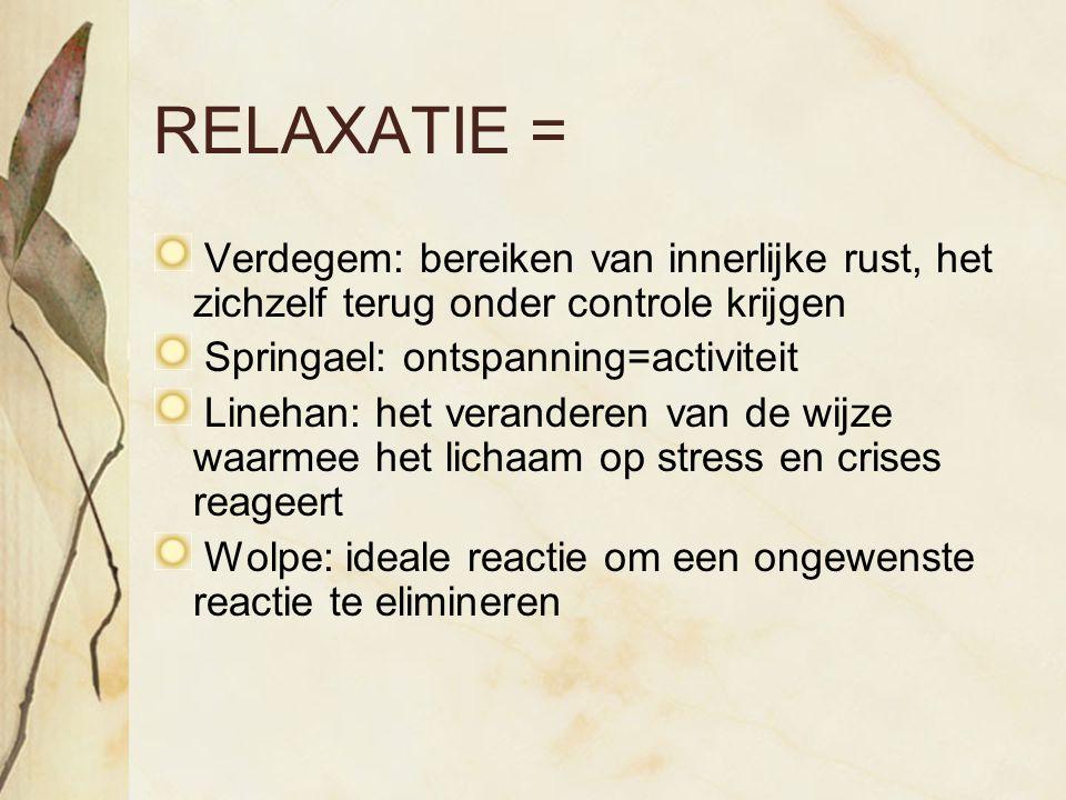 RELAXATIE = Verdegem: bereiken van innerlijke rust, het zichzelf terug onder controle krijgen. Springael: ontspanning=activiteit.