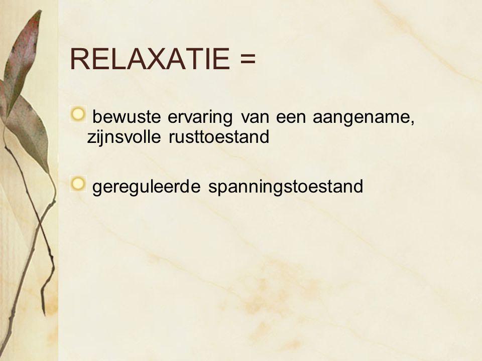 RELAXATIE = bewuste ervaring van een aangename, zijnsvolle rusttoestand.
