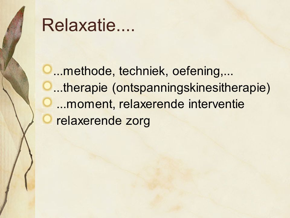 Relaxatie.... ...methode, techniek, oefening,...