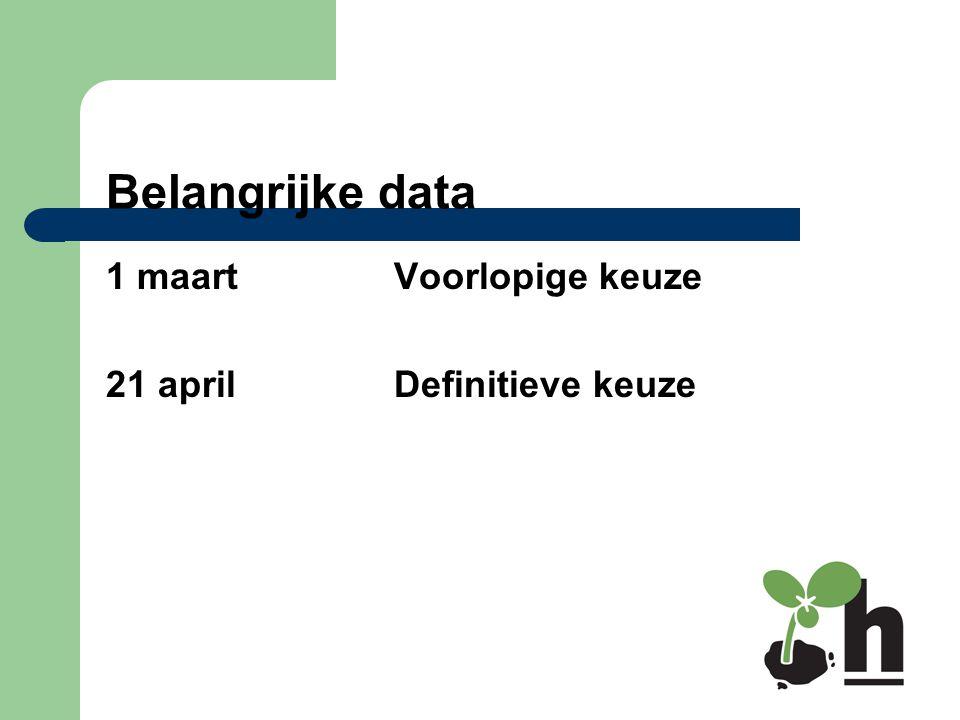 Belangrijke data 1 maart Voorlopige keuze 21 april Definitieve keuze