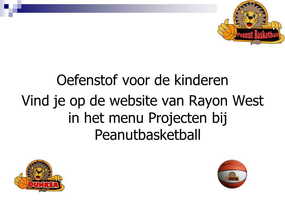Oefenstof voor de kinderen Vind je op de website van Rayon West in het menu Projecten bij Peanutbasketball