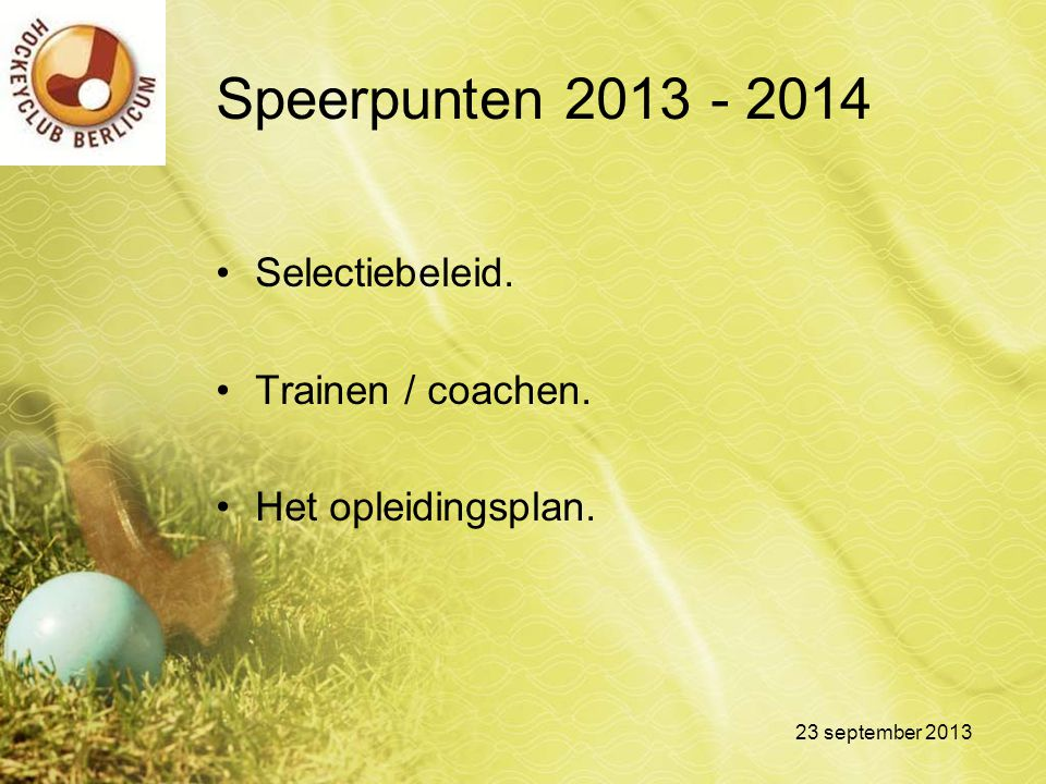 Speerpunten 2013 - 2014 Selectiebeleid. Trainen / coachen.