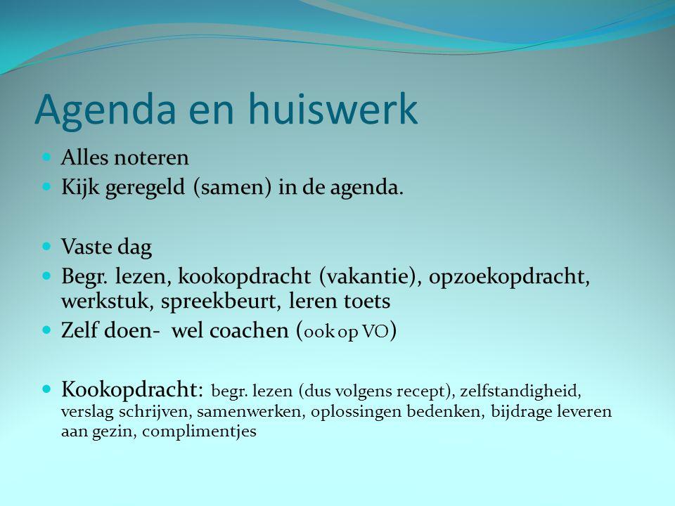 Agenda en huiswerk Alles noteren Kijk geregeld (samen) in de agenda.