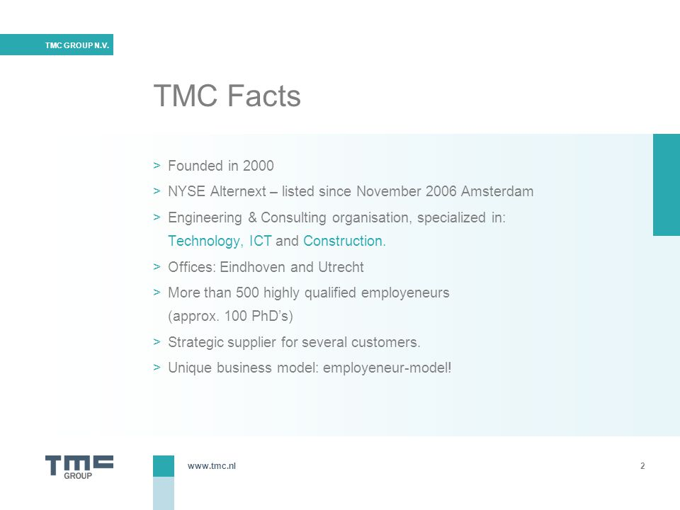 TMC Facts Founded in NYSE Alternext – listed since November 2006 Amsterdam.