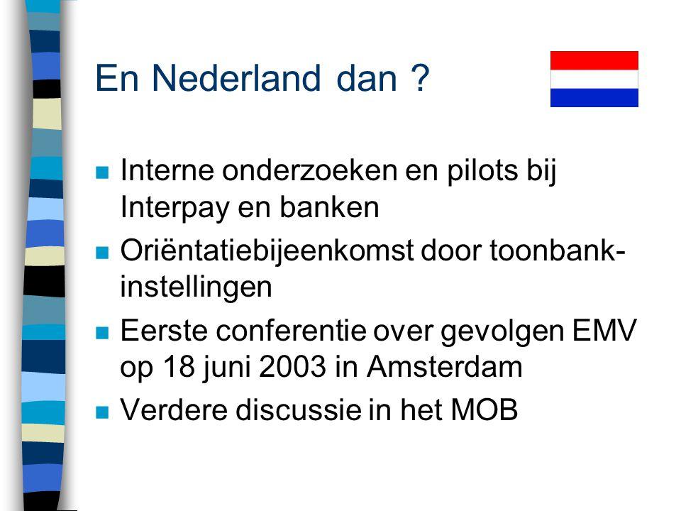 En Nederland dan Interne onderzoeken en pilots bij Interpay en banken. Oriëntatiebijeenkomst door toonbank-instellingen.