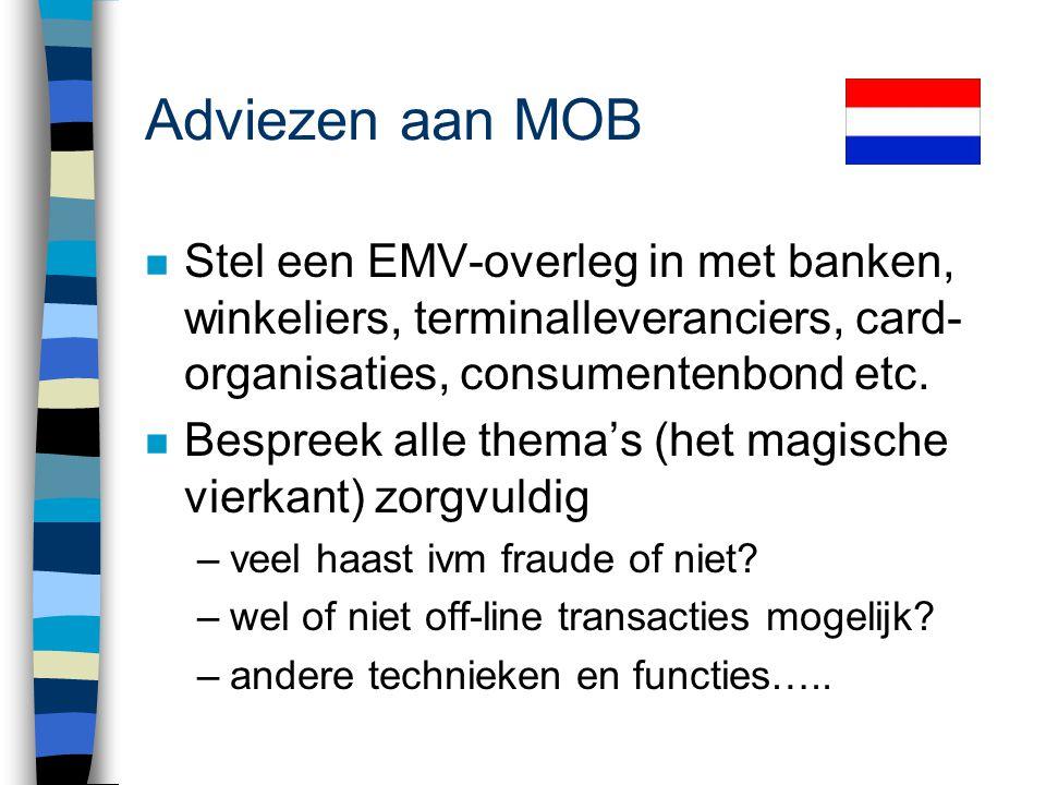 Adviezen aan MOB Stel een EMV-overleg in met banken, winkeliers, terminalleveranciers, card-organisaties, consumentenbond etc.