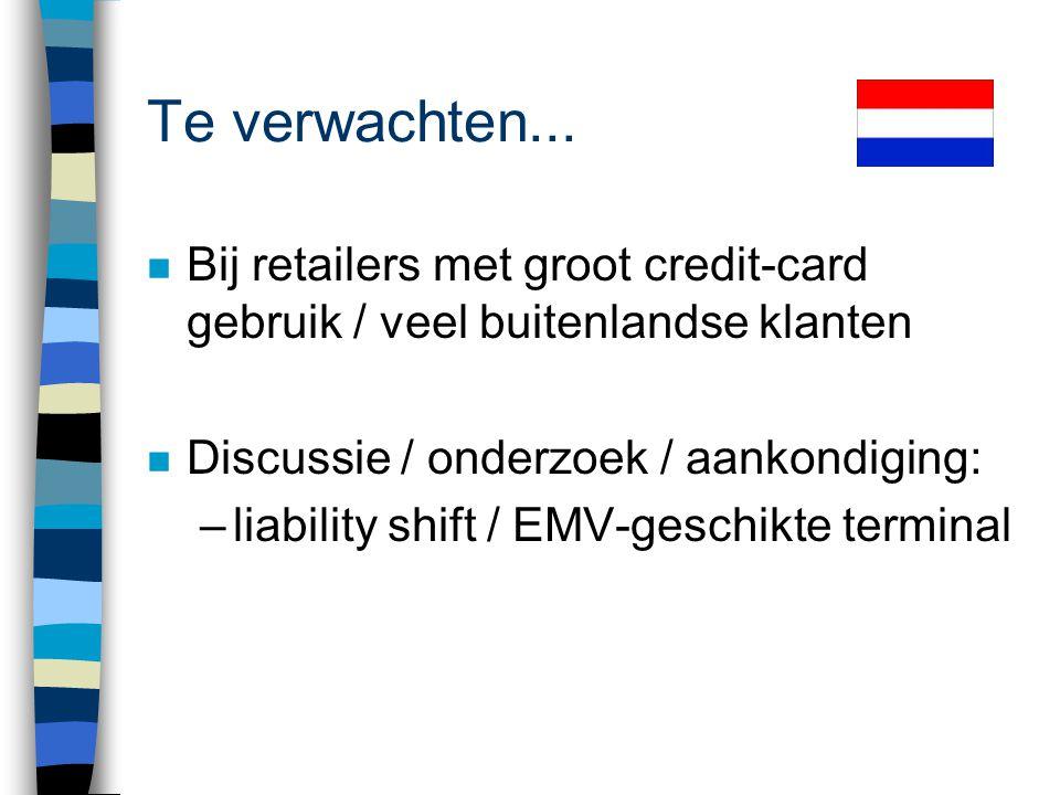 Te verwachten... Bij retailers met groot credit-card gebruik / veel buitenlandse klanten. Discussie / onderzoek / aankondiging: