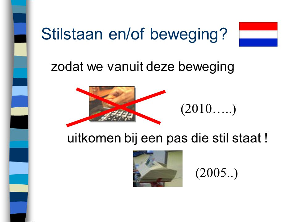 Stilstaan en/of beweging