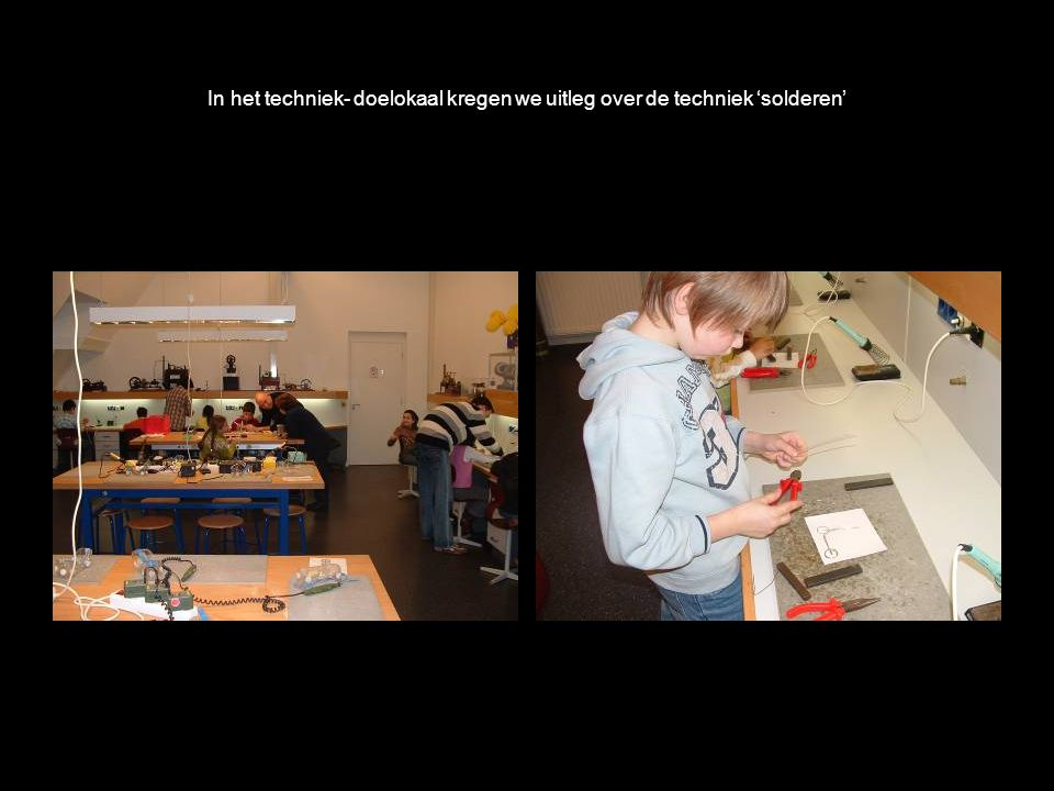 In het techniek- doelokaal kregen we uitleg over de techniek 'solderen'