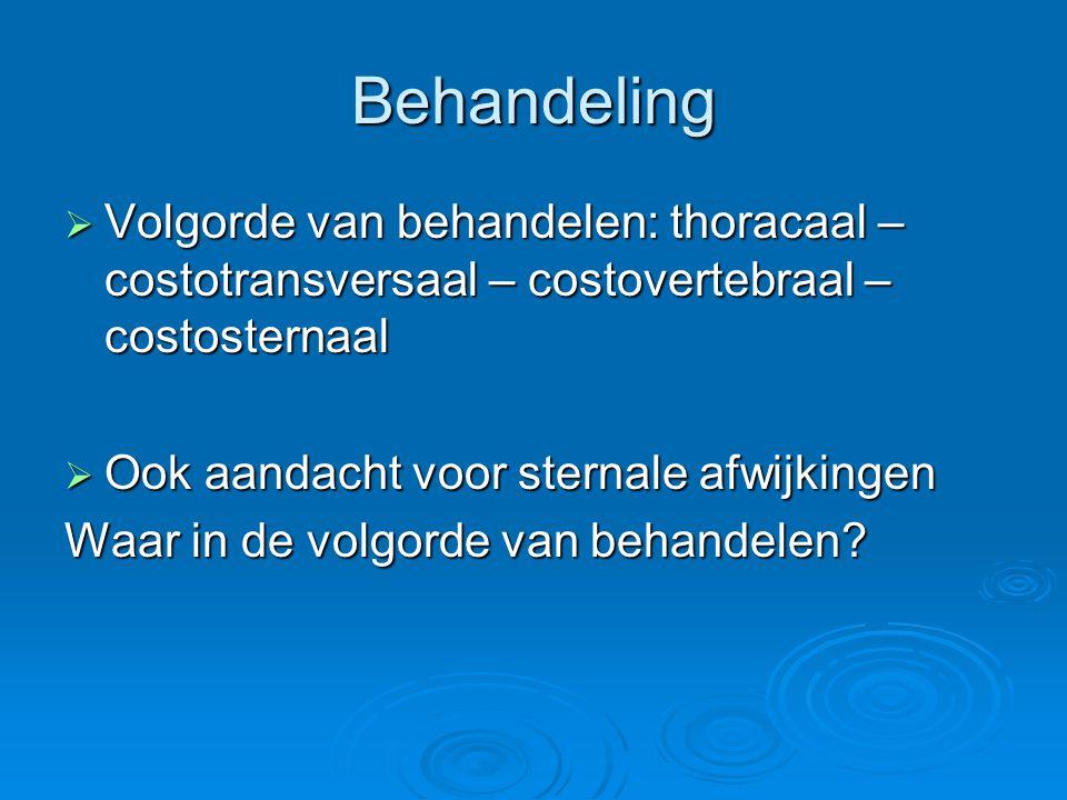 Behandeling Volgorde van behandelen: thoracaal – costotransversaal – costovertebraal – costosternaal.