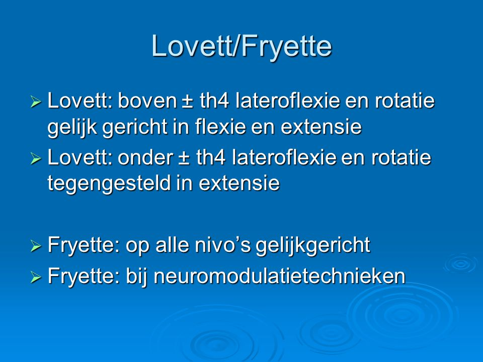 Lovett/Fryette Lovett: boven ± th4 lateroflexie en rotatie gelijk gericht in flexie en extensie.