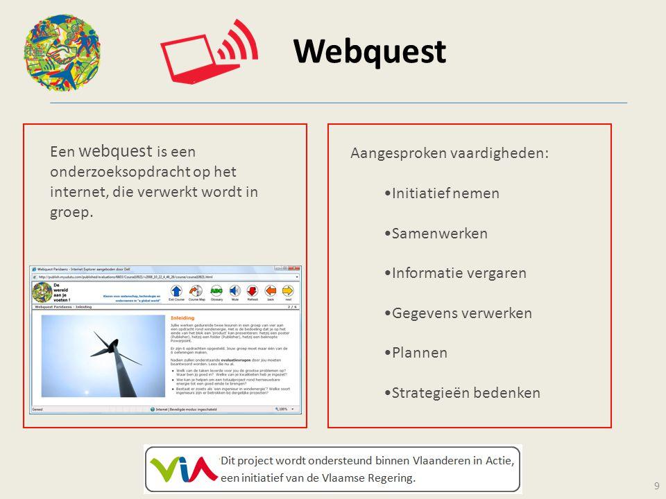Webquest Een webquest is een onderzoeksopdracht op het internet, die verwerkt wordt in groep. Aangesproken vaardigheden: