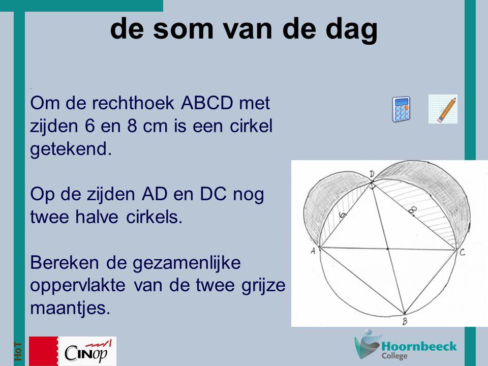 de som van de dag . Om de rechthoek ABCD met zijden 6 en 8 cm is een cirkel getekend. Op de zijden AD en DC nog twee halve cirkels.