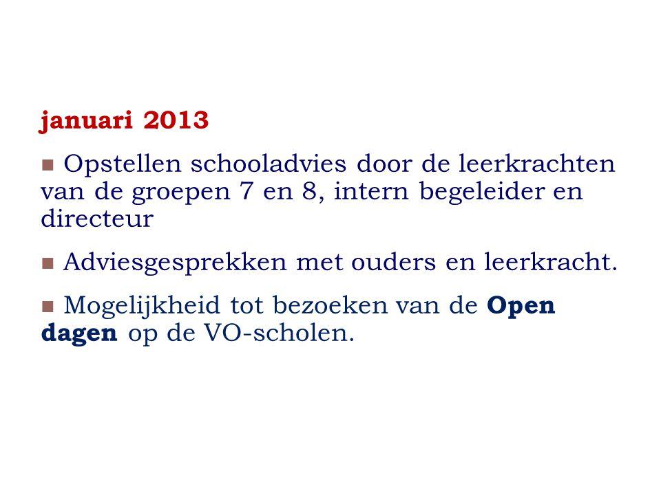 januari 2013 Opstellen schooladvies door de leerkrachten van de groepen 7 en 8, intern begeleider en directeur.