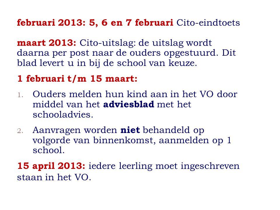 februari 2013: 5, 6 en 7 februari Cito-eindtoets maart 2013: Cito-uitslag: de uitslag wordt daarna per post naar de ouders opgestuurd. Dit blad levert u in bij de school van keuze.