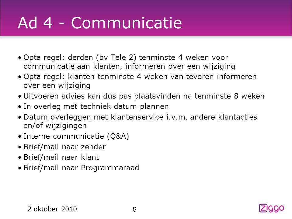 Ziggo 4-4-2017. Ad 4 - Communicatie. Opta regel: derden (bv Tele 2) tenminste 4 weken voor communicatie aan klanten, informeren over een wijziging.