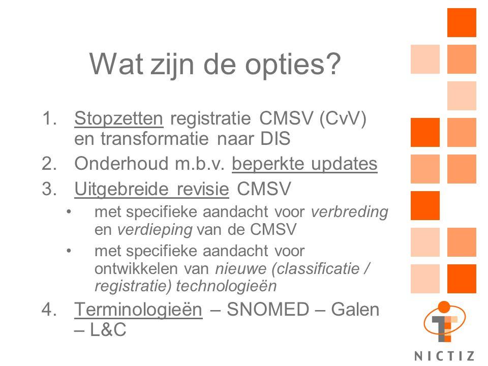 Wat zijn de opties Stopzetten registratie CMSV (CvV) en transformatie naar DIS. Onderhoud m.b.v. beperkte updates.