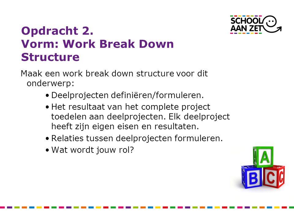 Opdracht 2. Vorm: Work Break Down Structure