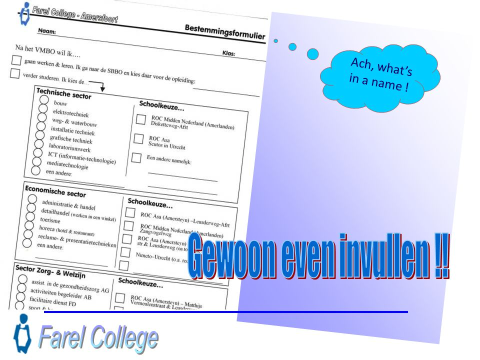 Ach, what's in a name ! Gewoon even invullen !! Farel College