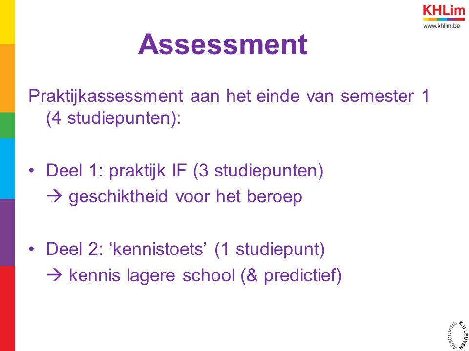 Assessment Praktijkassessment aan het einde van semester 1 (4 studiepunten): Deel 1: praktijk IF (3 studiepunten)