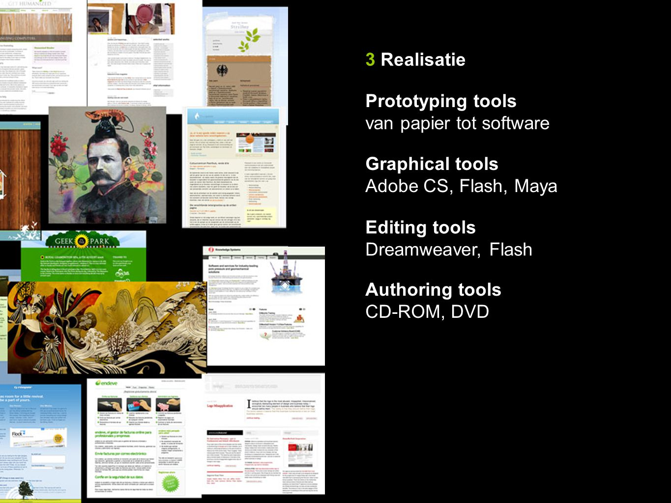 3 Realisatie Prototyping tools. van papier tot software. Graphical tools. Adobe CS, Flash, Maya.