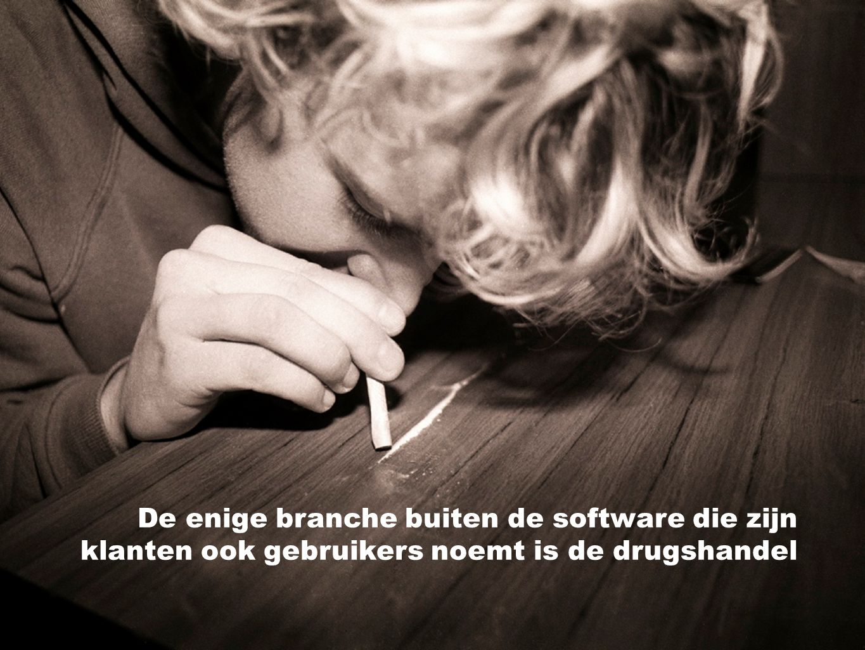 De enige branche buiten de software die zijn klanten ook gebruikers noemt is de drugshandel