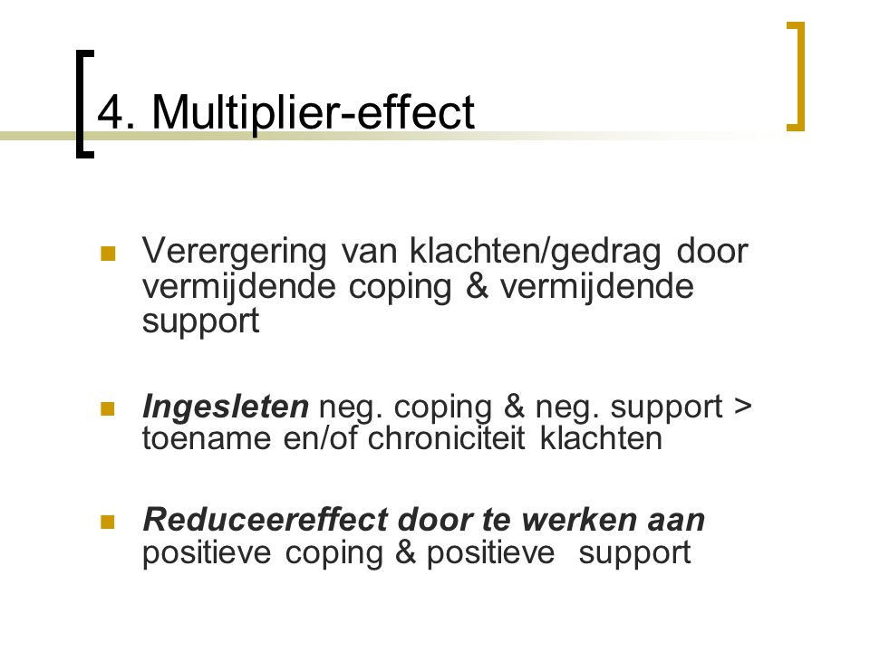 4. Multiplier-effect Verergering van klachten/gedrag door vermijdende coping & vermijdende support.