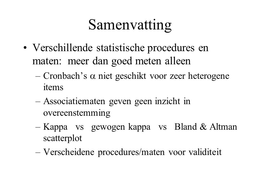 Samenvatting Verschillende statistische procedures en maten: meer dan goed meten alleen. Cronbach's  niet geschikt voor zeer heterogene items.