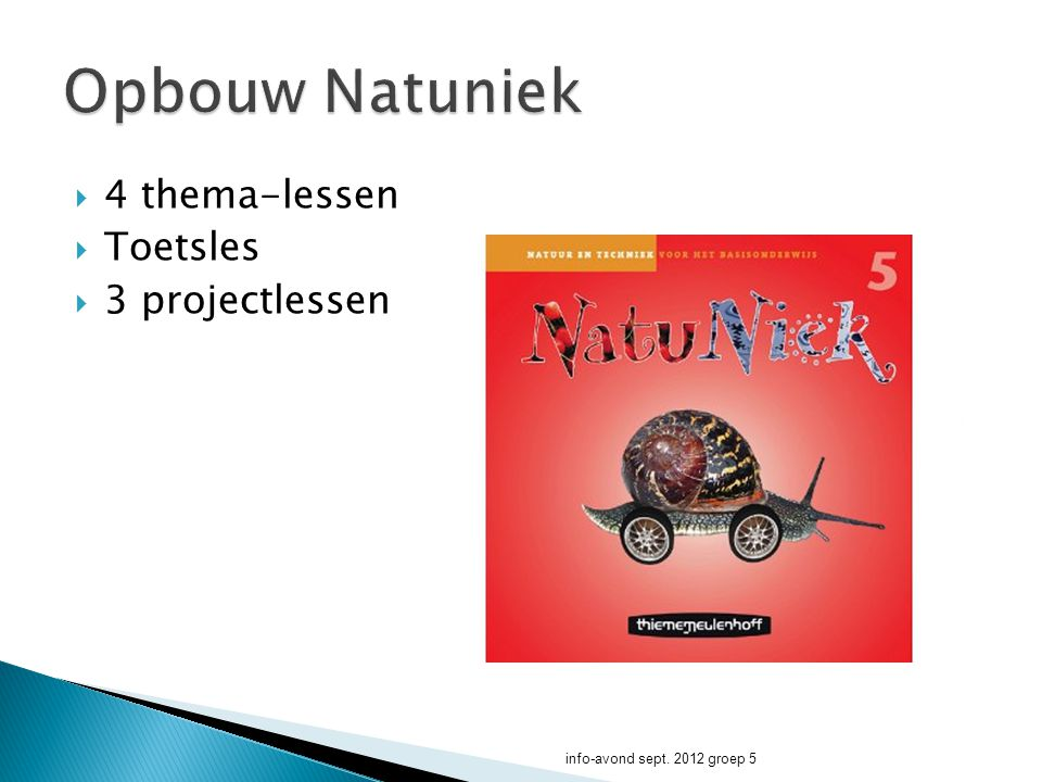 Opbouw Natuniek 4 thema-lessen Toetsles 3 projectlessen