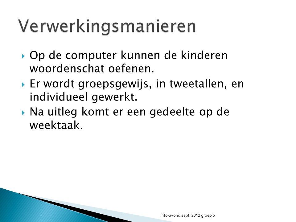 Verwerkingsmanieren Op de computer kunnen de kinderen woordenschat oefenen. Er wordt groepsgewijs, in tweetallen, en individueel gewerkt.