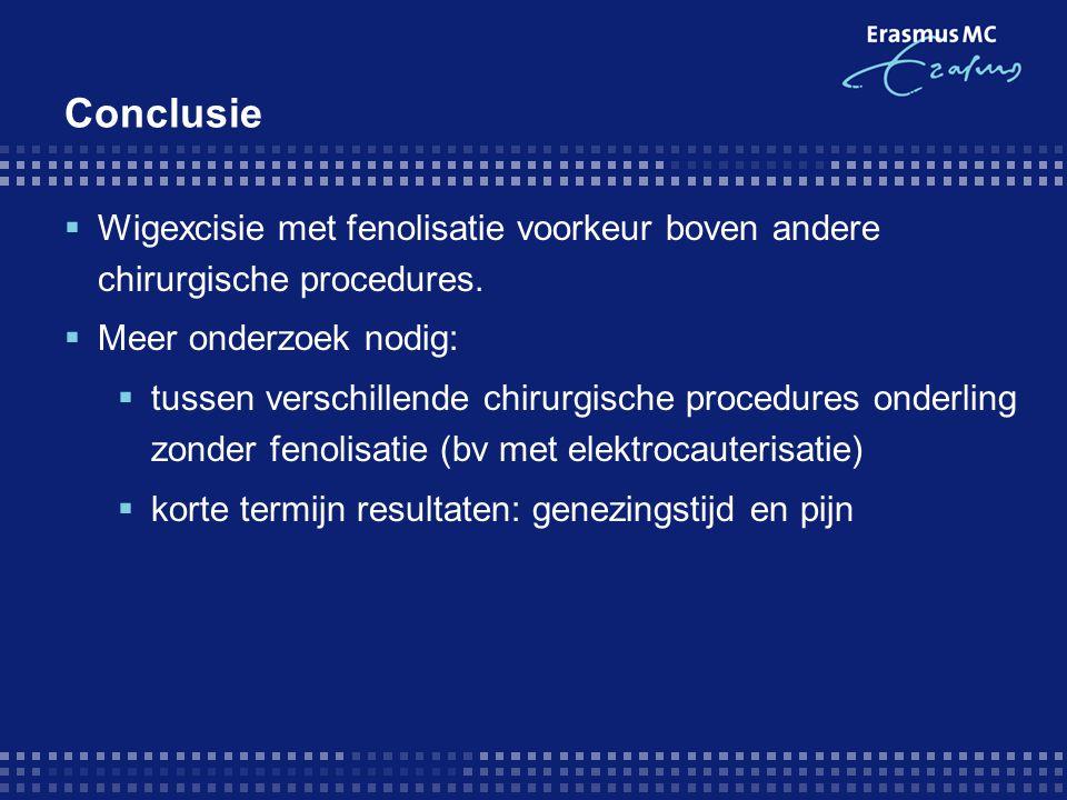 Conclusie Wigexcisie met fenolisatie voorkeur boven andere chirurgische procedures. Meer onderzoek nodig: