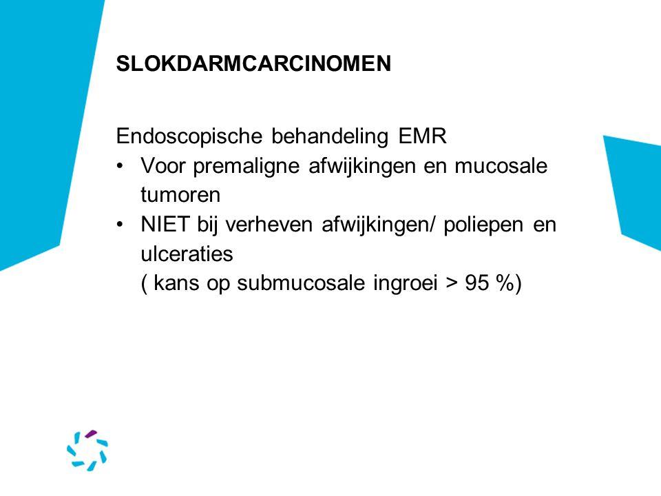SLOKDARMCARCINOMEN Endoscopische behandeling EMR. Voor premaligne afwijkingen en mucosale tumoren.